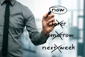 no procrastination - do it now